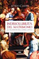 Indissolubilità del matrimonio - Carpin Attilio