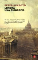Londra. Una biografia - Ackroyd Peter
