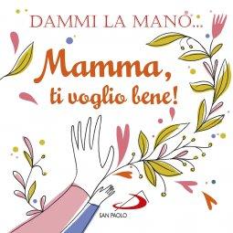 Copertina di 'Dammi la mano... Mamma, ti voglio bene!'