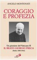Coraggio e profezia. Un pioniere del Vaticano II: il beato Giorgio Preca (Malta 1880-1962) - Montonati Angelo