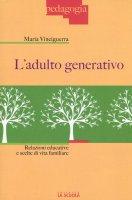 Adulto generativo. Relazioni educative e scelte di vita familiare. (L') - Maria Vinciguerra