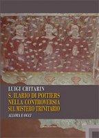 Sant'Ilario di Poitiers nella controversia sul Mistero Trinitario - Luigi Chitarin