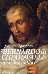 Copertina di 'Bernardo di Chiaravalle mistico e politico'