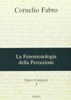 Opere complete / Fenomenologia della percezione - Fabro Cornelio