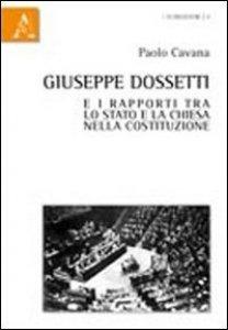 Copertina di 'Giuseppe Dossetti e i rapporti tra lo Stato e la Chiesa nella Costituzione'