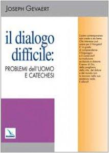 Copertina di 'Il dialogo difficile: problemi dell'uomo e catechesi'