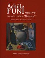 Achille Funi (1890-1972) e gli amici pittori di «Novecento». Opere storiche, ritrovamenti e inediti. Catalogo della mostra (Milano, 27 settembre-24 novembre 2018). Ediz. a colori