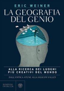 Copertina di 'La geografia del genio. Alla ricerca dei luoghi più creativi del mondo, dall'antica Atene alla Silicon Valley'