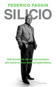 Copertina di 'Silicio. Dall'invenzione del microprocessore alla nuova scienza della consapevolezza'