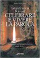 Celebrare e vivere la parola. Commentario al lezionario festivo anni A, B e C - Ravasi Gianfranco