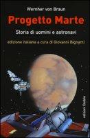 Progetto Marte. Storie di uomini e astronavi - Braun Wernher von