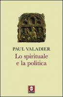 Lo spirituale e la politica - Valadier Paul