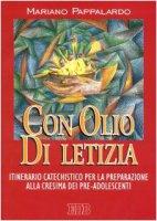 Con olio di letizia. Itinerario catechistico per la preparazione alla cresima dei pre-adolescenti - Pappalardo Mariano