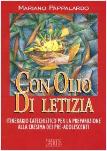 Copertina di 'Con olio di letizia. Itinerario catechistico per la preparazione alla cresima dei pre-adolescenti'