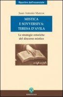 Mistica e sovversiva: Teresa di Ges�. Le strategie retoriche del discorso mistico della santa di Avila - Marcos Juan A.