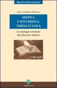 Copertina di 'Mistica e sovversiva: Teresa di Gesù. Le strategie retoriche del discorso mistico della santa di Avila'