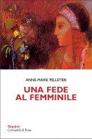 Una fede al femminile - Anne-Marie Pelletier