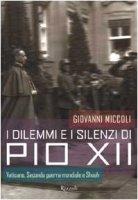 I dilemmi e i silenzi di Pio XII - Miccoli Giovanni