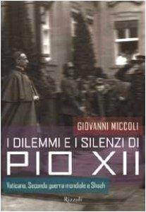 Copertina di 'I dilemmi e i silenzi di Pio XII'