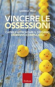 Copertina di 'Vincere le ossessioni. Capire e affrontare il disturbo ossessivo-compulsivo'