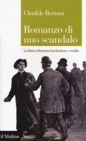 Romanzo di uno scandalo. La Banca Romana tra finzione e realtà - Bertoni Clotilde