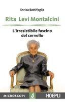 Rita Levi Montalcini. L'irresistibile fascino del cervello - Battifoglia Enrica
