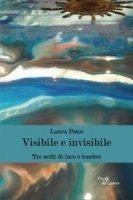 Visibile e invisibile. Tre notti di luce e tenebre - Pesce Laura