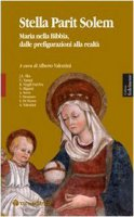 Stella parit solem. Maria nelle Bibbia, dalle prefigurazioni alla realtà