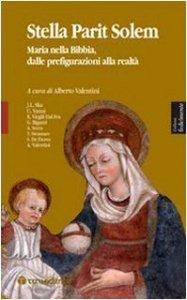 Copertina di 'Stella parit solem. Maria nelle Bibbia, dalle prefigurazioni alla realtà'