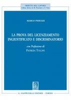La prova del licenziamento ingiustificato e discriminatorio - Marco Peruzzi