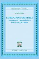 La relazione didattica. Insegnamento e apprendimento nella scuola che cambia - Fiorin Italo