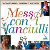 Messa con i fanciulli. Cd audio con partitura - Machetta Domenico, Fant Antonio