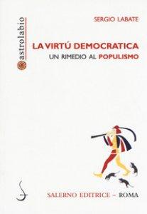 Copertina di 'La virtù democratica. Un rimedio al populismo'