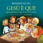 Gesù è qui - Benedetto XVI Benedetto XVI, Paola Bergamini