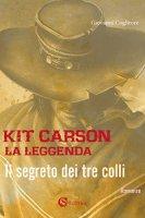 Kit Carson la leggenda. Il segreto dei tre colli - Coglitore Giovanni
