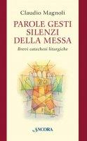 Parole gesti silenzi della messa - Claudio Magnoli