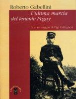 L'ultima marcia del tenente Péguy. - Roberto Gabellini