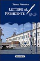 Lettere al presidente - Ferrarotti Franco
