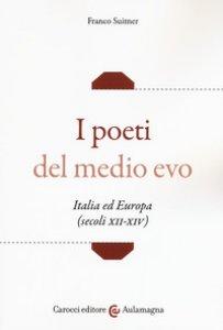 Copertina di 'I poeti del medio evo. Italia ed Europa (secoli XII-XIV)'