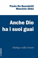 Anche Dio ha i suoi guai. Dialogo sulla Genesi - Paolo De Benedetti, Maurizio Abbà