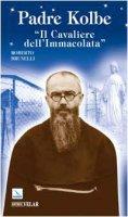Padre Kolbe. �Il cavaliere dell'Immacolata� - Brunelli Roberto