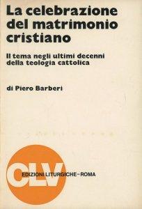 Copertina di 'La celebrazione del matrimonio cristiano. Il tema negli ultimi decenni della teologia cattolica'