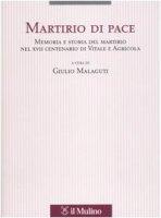 Martirio di pace. Memoria e storia del martirio nel XVII centenario di Vitale e Agricola