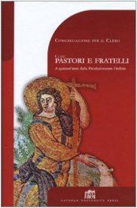 Copertina di 'Come pastori e fratelli. A quarant'anni dalla Presbyterorum ordinis'