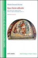 Opus Christi edificabit. Stati e funzioni dei cristiani di Sicilia attraverso l'apporto dell'epigrafia (secoli IV-VI) - Vittorio G. Rizzone