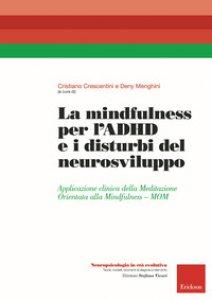 Copertina di 'La mindfulness per l'ADHD e i disturbi del neurosviluppo. Applicazione clinica della Meditazione Orientata alla Mindfulness - MOM'