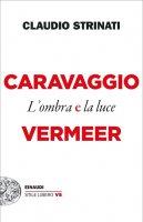Caravaggio e Vermeer - Claudio Strinati