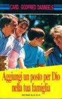 Aggiungi un posto per Dio nella tua famiglia - Godfried Danneels