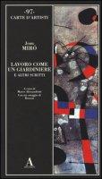 Lavoro come un giardiniere e altri scritti - Miró Joan
