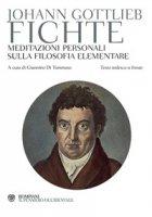 Meditazioni personali sulla filosofia elementare. Testo tedesco a fronte - Fichte J. Gottlieb